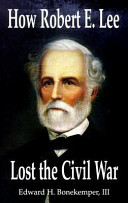 How Robert E  Lee Lost the Civil War Book PDF
