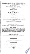 Observations and Instructions for the Use of the Commissioned, the Junior, and Other Officers of the Royal Navy, on All the Material Points of Professional Duty