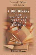 download ebook a dictionary of the anonymous and pseudonymous literature of great britain. including the works of foreigners written in, or translated into the english language. volume 1 pdf epub