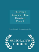 Thirteen Years at the Russian Court   Scholar s Choice Edition Culturally Important And Is Part