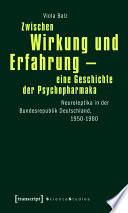 Zwischen Wirkung und Erfahrung - eine Geschichte der Psychopharmaka