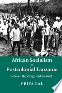 African Socialism in Postcolonial Tanzania Socialist Experiment The Ujamaa Villagization Initiative
