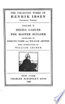 The Collected Works of Henrik Ibsen  Hedda Gabler  tr  by E  Gosse and W  Archer  The master builder  tr  by E  Gosse and W  Archer