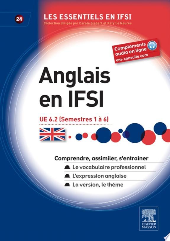 Anglais en IFSI : UE 6.2 / Aurélie Dewandel, Francelina Gaspar Margarido.- Issy-les-Moulineaux : Elsevier Masson , DL 2013