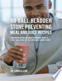 80 Gallbladder Stone Preventing Meal And Juice Recipes Using Proper Dieting And Smart Nutritional Habits To Reduce Your Chances Of Developing Gall Bladder Stones