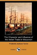 The Character and Influence of the Indian Trade in Wisconsin  Dodo Press