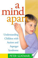 A mind apart - understanding children with autism and Asperger syndrome / Peter Szatmari. -- New York : Guilford Press, c2004.