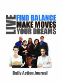 Find Balance Make Moves Live Your Dreams
