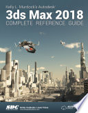 Kelly L  Murdock s Autodesk 3ds Max 2018 Complete Reference Guide
