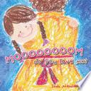 Moooooooom  Do You Love Me  Book PDF