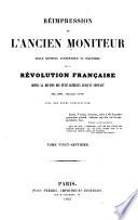 Réimpression de l'ancien Moniteur, seule histoire authentique et inaltérée de la révolution française depuis la réunion des Etats-généraux jusqu'au Consulat (mai 1789-novembre 1799) avec des notes explicatives
