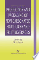 Production and Packaging of Non Carbonated Fruit Juices and Fruit Beverages