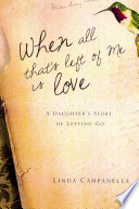 When All That's Left Of Me Is Love : intensely personal story about one family's...