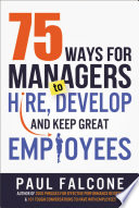 75 Ways for Managers to Hire  Develop  and Keep Great Employees