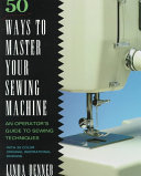 Fifty Ways to Master Your Sewing Machine