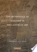 The Mythology of Kingship in Neo Assyrian Art