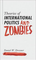 Theories of International Politics and Zombies Rose From The Grave And Started To Eat