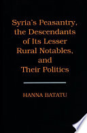 Syria s Peasantry  the Descendants of Its Lesser Rural Notables  and Their Politics
