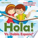 Hola  Yo Hablo Espanol   Children s Learn Spanish Books