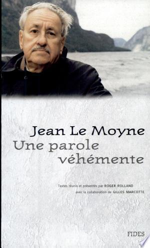 Jean Le Moyne: une parole véhémente - ISBN:9782762120202