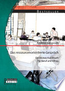Das ressourcenorientierte Gespräch: Ein kleines Handbuch für Beruf und Alltag