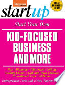 Start Your Own Kid Focused Business and More