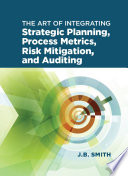 The Art of Integrating Strategic Planning  Process Metrics  Risk Mitigation  and Auditing