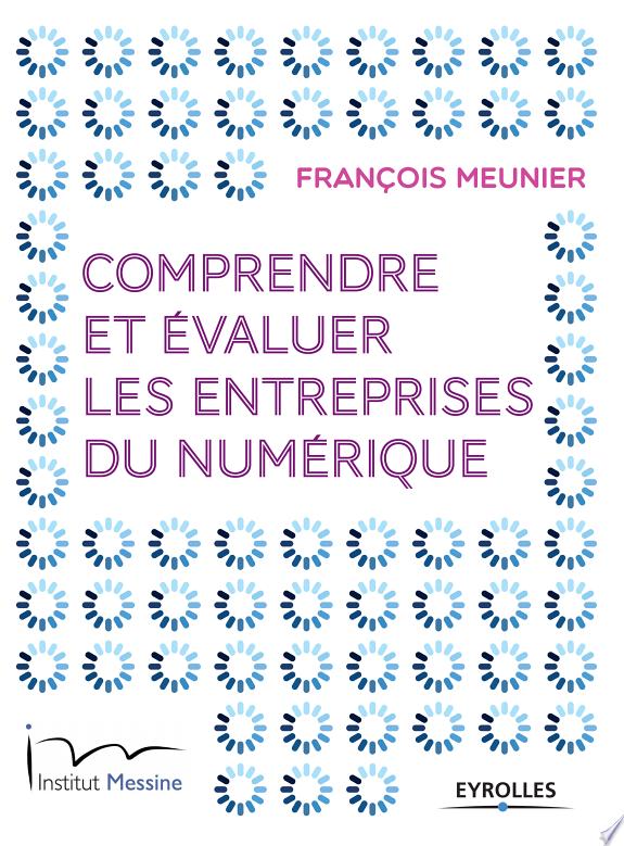 Comprendre et évaluer les entreprises du numérique / François Meunier.- Paris : Eyrolles , DL 2017