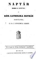 Naptar a rom. catholika egyhaz hasznalatara, uj es o idöszamitas szerint. (Calender zum Gebrauche der röm. katholischen Kirche.) (hung.)