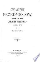 Zestawienie przedmiotów zawartych w 136 tomach Biblioteki Warszawskiej z lat 1841-1874