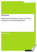 Hip Hop And Rap Music In The USA. From Grassroots To Commercialization : - history of literature, eras,...