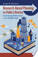 Research Based Planning for Public Libraries  Increasing Relevance in the Digital Age
