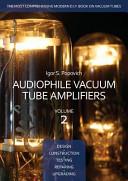 Audiophile Vacuum Tube Amplifiers Design Construction Testing Repairing Upgrading