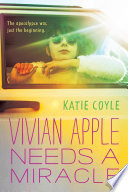 Vivian Apple Needs a Miracle by Katie Coyle