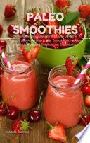 Paleo Smoothies   24 Gesunde  regionale  gr  ne   bunte Smoothie Rezepte zum Abnehmen   Di  t