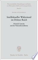 Intellektueller Widerstand im Dritten Reich. Heinrich Lützeler und der Nationalsozialismus.