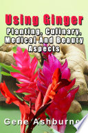 Using Ginger Planting Culinary Medical And Beauty Aspects