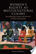 Women s Rights as Multicultural Claims  Reconfiguring Gender and Diversity in Political Philosophy