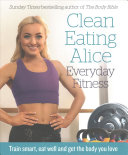 Clean Eating Alice Everyday Fitness