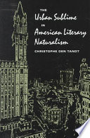 The Urban Sublime in American Literary Naturalism