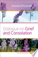 Dialogue On Grief And Consolation : inestimable, the grief excruciating. what helped you? did...