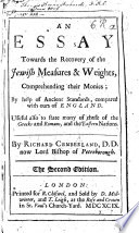 An Essay towards the Recovery of the Jewish Measures Weights  comprehending their Monies  by help of ancient standards  compared with ours of England  etc