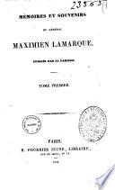 M  moires et souvenirs du g  n  ral Maximien Lamarque publi  s par sa famille
