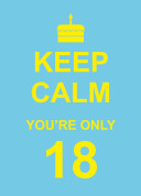 Keep Calm You re Only 18