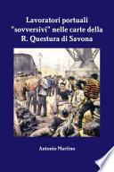 Lavoratori portuali  sovversivi  nelle carte della R  Questura di Savona