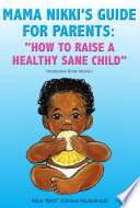 Mama Nikki s Guide for Parents    How to Raise a Healthy Sane Child