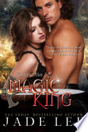 A Magic King  The Jade Lee Romantic Fantasies  Book 3