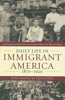 Daily Life in Immigrant America  1870 1920