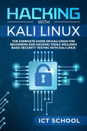 Hacking with Kali Linux: The Complete Guide on Kali Linux for Beginners and Hacking Tools. Includes Basic Security Testing with Kali Linux
