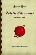 Zetetic Astronomy  Earth Not a Globe
